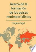 Libro de Acerca De La Formación De Los Países Neoimperialistas