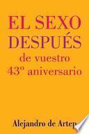 Libro de Sex After Your 43rd Anniversary (spanish Edition)   El Sexo Después De Vuestro 43o Aniversario