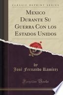 Libro de Mexico Durante Su Guerra Con Los Estados Unidos (classic Reprint)