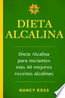 Libro de Dieta Alcalina: Dieta Alcalina Para Iniciantes Más 40 Mejores Recetas Alcalinas