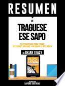 Libro de Resumen De  Traguese Ese Sapo: 21 Estrategias Para Tomar Decisiones Rapidas Y Mejorar La Eficacia Personal   De Brian Tracy