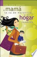 Libro de A Mamá Le Va De Maravilla… Y Al Hogar También