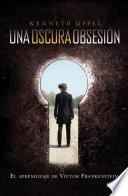 Libro de Una Oscura Obsesión. El Aprendizaje De Víctor Frankenstein