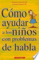 Libro de Cómo Ayudar A Los Niños Con Problemas De Habla