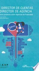 Libro de De Director De Cuentas A Director De Agencia. 50 Casos Prácticos Sobre Agencias De Publicidad