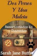 Libro de Dos Perros Y Una Maleta: Desorientados En Charentes
