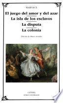 Libro de El Juego Del Amor Y Del Azar; La Isla De Los Esclavos; La Disputa; La Colonia