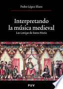 Libro de Interpretando La Música Medieval