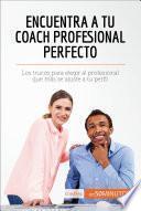 Libro de Encuentra A Tu Coach Profesional Perfecto