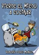 Libro de Pierde El Miedo A Cocinar