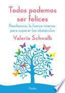 Libro de Todos Podemos Ser Felices. Resiliencia: La Fuerza Interna Para Superar Los Obstá