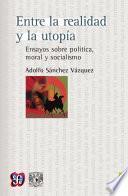 Libro de Entre La Realidad Y La Utopía Ensayos Sobre Política, Moral Y Socialismo