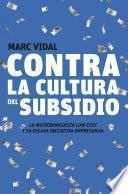 Libro de Contra La Cultura Del Subsidio