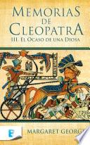 Libro de Memorias De Cleopatra 3. El Ocaso De Una Diosa