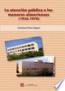 Libro de La Atención Pública A Los Menores Almerienses (1936 1970)