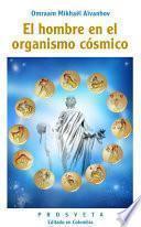 Libro de El Hombre En El Organismo Cósmico