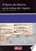 Libro de El Reino De Murcia En La Retina Del Viajero