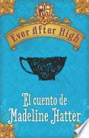 Libro de Ever After High. El Cuento De Madeleine Hatter