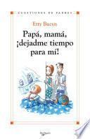 Libro de Papá, Mamá, ¡dejadme Tiempo Para Mi!