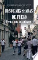 Libro de Desde Mis Sendas De Fuego Cuentos De Un Caminante/ Desde Mis Sendas De Fuego Poemas Para Un Caminante