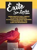 Libro de Exito Sin Limites: Herramientas Para Liberar Tu Maximo Potencial, Alcanzar La Felicidad Duradera Y Construir Una Vida Llena De Prosperidad