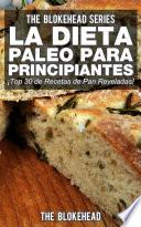 Libro de La Dieta Paleo Para Principiantes ¡top 30 De Recetas De Pan Reveladas!