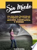 Libro de Sin Miedo: Una Cura Para Transformar La Ansiedad, Ira Y Duda En Accion, Confianza Y Poder
