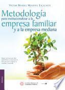 Libro de Metodología Para Institucionalizar A La Empresa Familiar Y A La Empresa Mediana