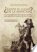 Libro de ¿existe El Lugar De La Mancha? O La Imposibilidad Del Método Científico Para Identificar La Patria De Don Quijote. Cuestiones Geográficas Y Metodológicas
