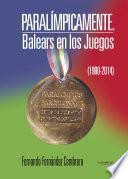 Libro de Paralímpicamente. Balears En Los Juegos (1980 2014)