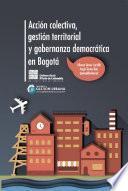Libro de Acción Colectiva, Gestión Territorial Y Gobernanza Democrática En Bogotá