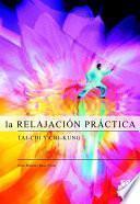Libro de RelajaciÓn PrÁctica, La. Tai Chi Y Chi Kung (bicolor)