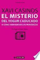 Libro de El Mistero Del Yogur Caducado O Cómo Reinventar Los Periódicos