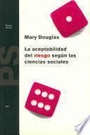 Libro de La Aceptabilidad Del Riesgo Según Las Ciencias Sociales