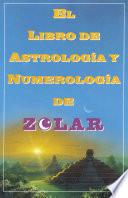 Libro de El Libro De Astrologoa Y Numerologoa De Zolar (zolar S Book Of Dreams, Numbers,