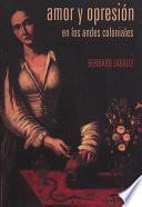 Libro de Amor Y Opresión En Los Andes Coloniales