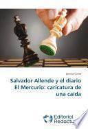 Libro de Salvador Allende Y El Diario El Mercurio: Caricatura De Una Caída