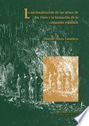 Libro de La NacionalizaciÓn De Las Minas De RÍo Tinto Y La FormaciÓn De La CompaÑÍa EspaÑola