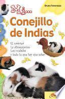 Libro de Mi… Conejillo De Indias: El Carácter, La Alimentación, Los Cuidados Y Todo Lo Que Hay Que Saber