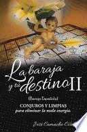 Libro de La Baraja Y Tu Destino Ii (baraja Espanola), Conjuros Y Limpias Para Eliminar La Mala Energia.