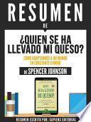 Libro de Resumen De  Quien Se Ha Llevado Mi Queso: Como Adaptarnos A Un Mundo En Constante Cambio   De Spencer Johnson
