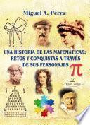 Libro de Una Historia De Las MatemÁticas: Retos Y Conquistas A TravÉs De Sus Personajes
