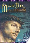 Libro de El Martir Del Golgota