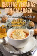 Libro de Recetas Veganas Con Calabaza: Las 26 Recetas Con Calabaza Más Deliciosas, Saludables Y Rápidas De Preparar