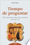 Libro de Tiempo De Preguntar Ii : 150 Cuestiones Sobre La Fe Católica