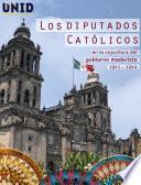 Libro de Los Diputados Católicos En La Coyuntura Del Gobierno Maderista 1911 – 1914