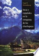 Libro de Incas Y Españoles En La Conquista De Los Chachapoya