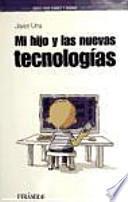 Libro de Mi Hijo Y Las Nuevas Tecnologías