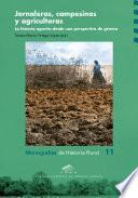 Libro de Jornaleras, Campesinas Y Agricultoras. La Historia Agraria Desde Una Perspectiva De Genero