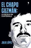 Libro de El Chapo Guzmán. La Escala En Guatemala